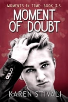 Moment Of Doubt: Moments In Time, #3.5 by Karen Stivali