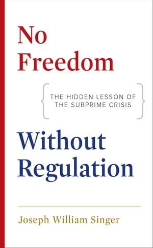 No Freedom without Regulation The Hidden Lesson of the Subprime Crisis