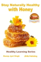 Stay Naturally Healthy with Honey by Dueep Jyot Singh
