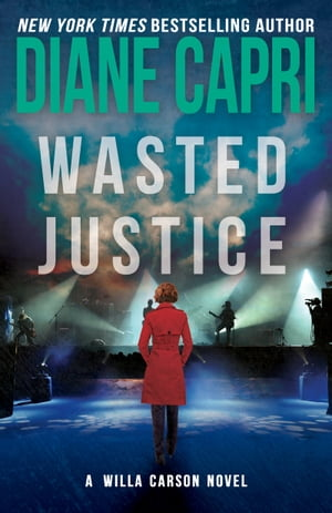 Wasted Justice: A Judge Willa Carson Thriller by Diane Capri