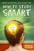 How To Study Smart: Study Secrets of an Honors Student by Douglas Peterson