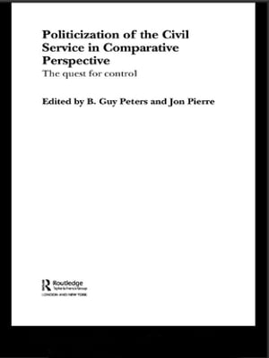 The Politicization of the Civil Service in Comparative Perspective A Quest for Control