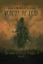Weapon of Fear: Weapon of Flesh Series, #4 by Chris A. Jackson