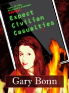 Expect Civilian Casualties by Gary Bonn