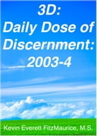 3D: Daily Dose of Discernment: 2003-4 by Kevin Everett FitzMaurice