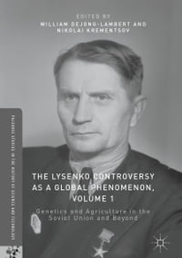 The Lysenko Controversy as a Global Phenomenon, Volume 1: Genetics and Agriculture in the Soviet…