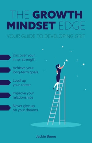 The Growth Mindset Edge: Your Guide to Developing Grit by Jackie Beere
