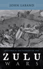 Historical Dictionary of the Zulu Wars