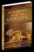 Aligning With The Apostolic, Volume 5: Apostles And The Apostolic Movement In The Seven Mountains Of Culture by Dr. Bruce Cook