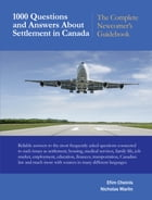 1000 Questions and Answers about Settlement in Canada: The Complete Newcomer's Guidebook by Nicholas Marlin