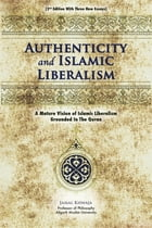 Authenticity And Islamic Liberalism: A Mature Vision Of Islamic Liberalism Grounded In The Quran by Jamal Khwaja
