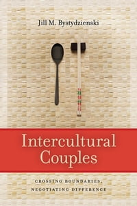 Intercultural Couples: Crossing Boundaries, Negotiating Difference