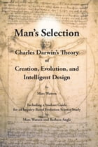 Man's Selection: Charles Darwin's Theory of Creation, Evolution, And Intelligent Design by Marc  Watson