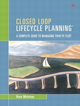 Book Closed Loop Lifecycle Planning: A Complete Guide to Managing Your PC Fleet by Bruce Michelson