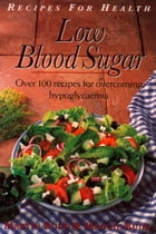Low Blood Sugar: Over 100 Recipes for overcoming Hypoglycaemia (Recipes for Health) by Martin Budd