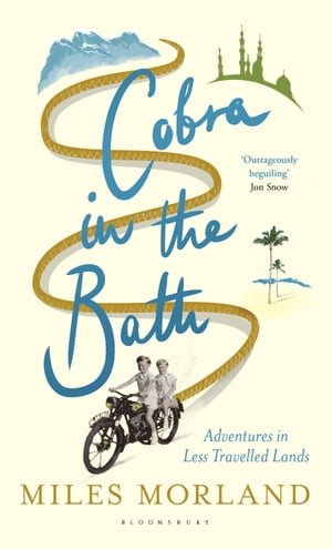 Cobra in the Bath: Adventures in Less Travelled Lands by Miles Morland