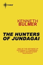 The Hunters of Jundagai: Keys to the Dimensions Book 6 by Kenneth Bulmer