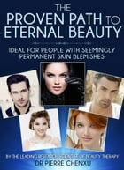 The Proven Path To Eternal Beauty: Ideal for People with Seemingly Permanent Skin Blemishes by Pierre Chenxu