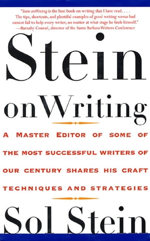 Stein On Writing A Master Editor of Some of the Most Successful Writers of Our Century Shares His Craft Techniques and Strategies
