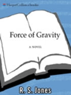 Force of Gravity: A Novel by R.S. Jones