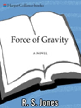 Book Force of Gravity: A Novel by R.S. Jones