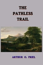 The Pathless Trail by Arthur O. Friel