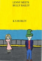 Lenny Meets Bully Bailey by K. S. Hubley