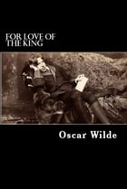 For Love of the King: A Burmese Masque by Oscar Wilde
