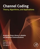 Channel Coding: Theory, Algorithms, and Applications: Academic Press Library in Mobile and Wireless Communications by David Declercq
