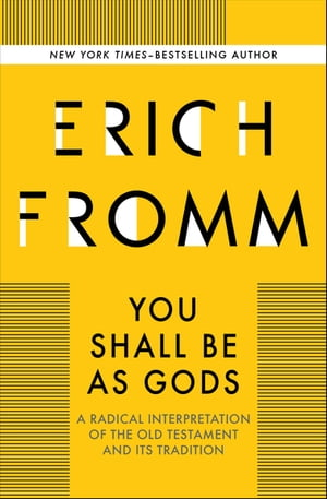 You Shall Be as Gods: A Radical Interpretation of the Old Testament and Its Tradition by Erich Fromm
