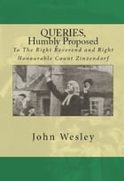 Queries, humbly proposed, to the Right Reverend and Right Honourable Count Zinzendorf by John Wesley