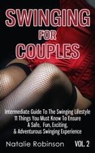 Swinging For Couples Vol. 2: The Intermediate Guide To The Swinging Lifestyle - 11 Things You Must Know To Ensure A Safe, Fun, Ex by Natalie Robinson