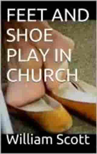 FEET AND SHOE PLAY IN CHURCH by William Scott