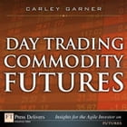 Day Trading Commodity Futures by Carley Garner