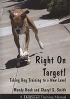 RIGHT ON TARGET!: TAKING DOG TRAINING TO A NEW LEVEL by Mandy Book