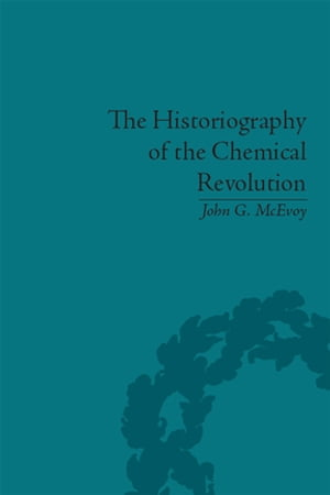 The Historiography of the Chemical Revolution Patterns of Interpretation in the History of Science