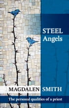 Steel Angels: The personal qualities of a priest by Magdalen Smith