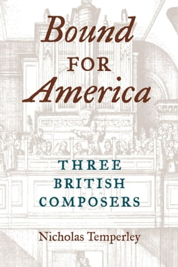 Book Bound for America: Three British Composers by Nicholas Temperley