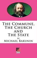 THE COMMUNE, THE CHURCH AND THE STATE by Michael Bakunin