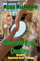 Emerald Eyes Destiny: Emerald Eyes Trilogy, #1 by Ross Richdale