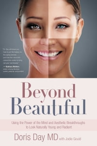 Beyond Beautiful: Using the Power of Your Mind and Aesthetic Breakthroughs to Look Naturally Young…