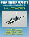 U.S. Air Force Aerospace Mishap Reports: Accident Investigation Boards for the F-16 Fighting Falcon Fighter - Midair Collision in 2009, Bagram Air Field, Afghanistan 2010, Wisconsin and Nellis 2011 (Technology) photo