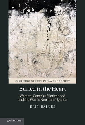 Buried in the Heart Women,  Complex Victimhood and the War in Northern Uganda