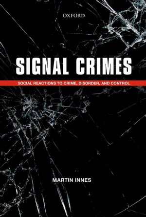 Signal Crimes Social Reactions to Crime,  Disorder,  and Control
