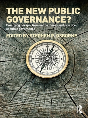 The New Public Governance? Emerging Perspectives on the Theory and Practice of Public Governance