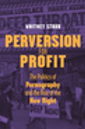 Perversion for Profit The Politics of Pornography and the Rise of the New Right