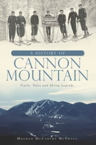 A History of Cannon Mountain: Trails, Tales and Ski Legends by Meghan McCarthy McPhaul