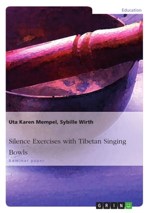 Silence Exercises with Tibetan Singing Bowls by Uta Karen Mempel