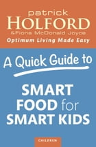 A Quick Guide to Smart Food for Smart Kids by Patrick Holford
