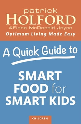 Book A Quick Guide to Smart Food for Smart Kids by Patrick Holford